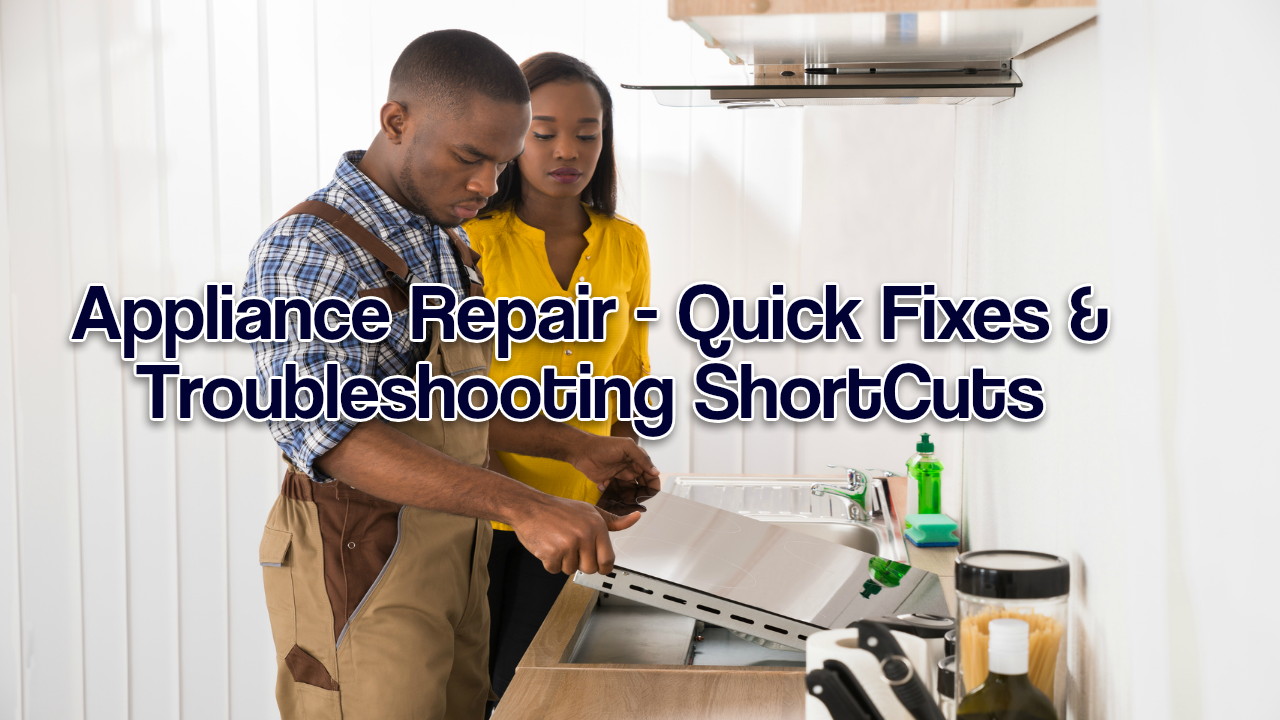 Appliance Repair - Quick Fixes & Troubleshooting Shortcuts
